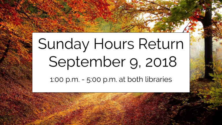 Sunday hours return. Sept. 9, 2018 at both libraries