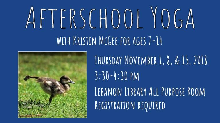 Afterschool Yoga with Kristin McGee. Thursday November 1, 8, & 15, 2018 3:30-4:30 pm Lebanon Library All Purpose Room Registration required