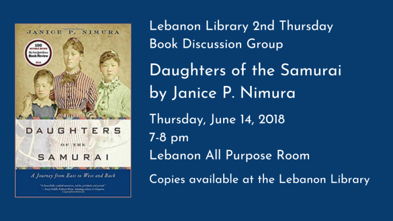 Lebanon Library 2nd Thursday  Book Discussion Group  Daughters of the Samurai   by Janice P. Nimura   Thursday, June 14, 2018  7-8 pm   Lebanon All Purpose Room  Copies available at the Lebanon Library
