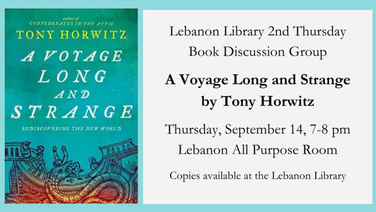 Lebanon Library 2nd Thursday  Book Discussion Group  A Voyage Long and Strange by Tony Horwitz  Thursday, September 14, 7-8 pm   Lebanon All Purpose Room  Copies available at the Lebanon Library