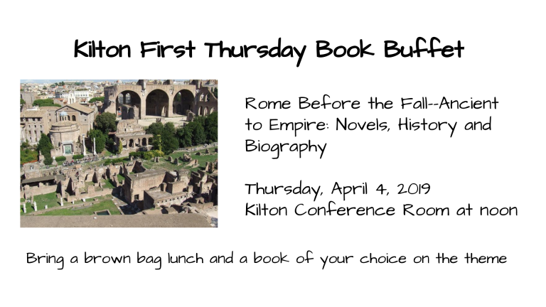 Rome Before the Fall--Ancient to Empire: Novels, History and Biography  Thursday, April 4, 2019 Kilton Conference Room at noon