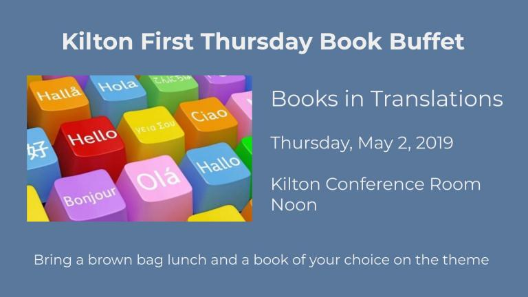 Kilton First Thursday Book Buffet Books in Translations  Thursday, May 2, 2019  Kilton Conference Room  Noon Bring a brown bag lunch and a book of your choosing on the theme.