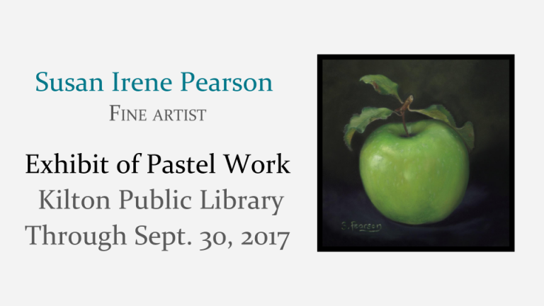 Susan Irene Pearson	 Fine artist Exhibit of Pastel Work   Kilton Public Library Through Sept. 30, 2017