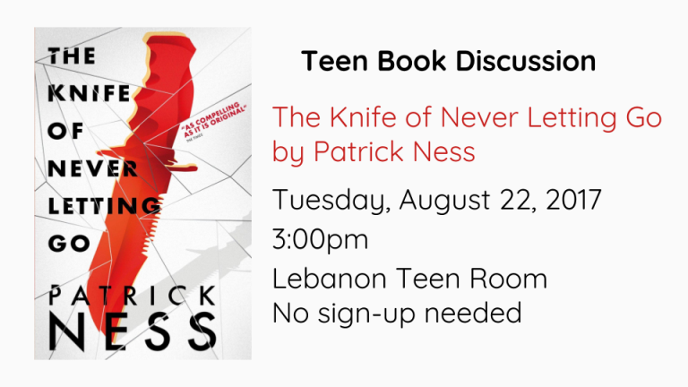 We will be talking about The Knife of Never Letting Go by Patrick Ness in the Lebanon Teen Room on Tuesday, August 22, 2017 at 3:00.