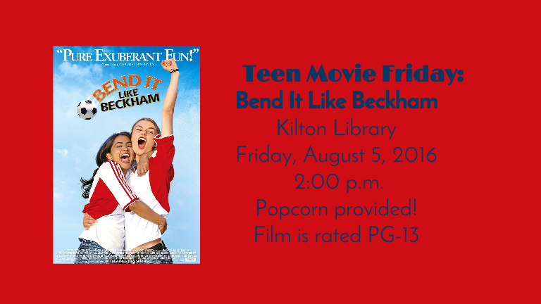 Teen Movie Friday: Bend It Like Beckham Kilton Library Friday, August 5, 2016  2:00 p.m. Popcorn provided! Film is rated PG-13