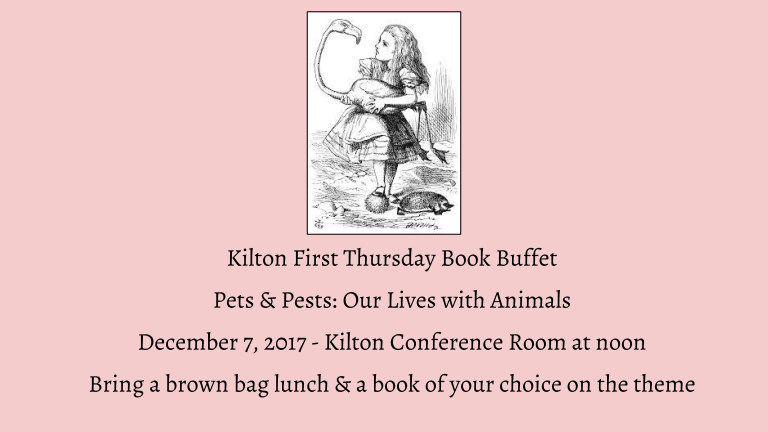 Kilton First Thursday Book Buffet  Pets & Pests: Our Lives with Animals  December 7, 2017 - Kilton Conference Room at noon  Bring a brown bag lunch & a book of your choice on the theme