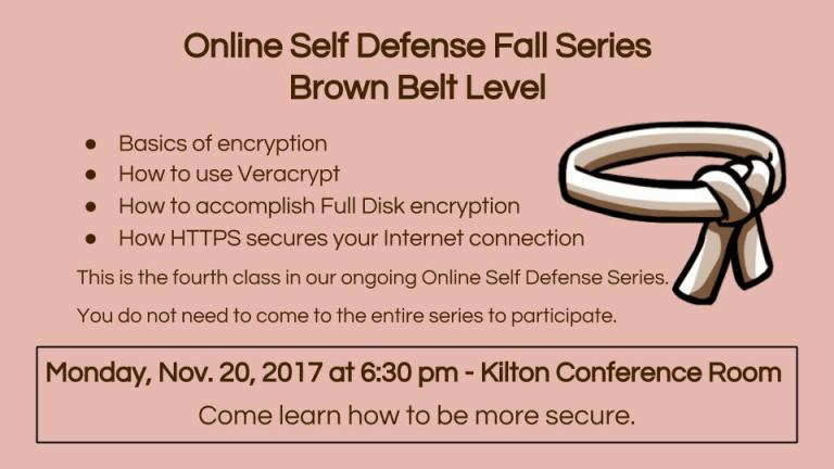 Online Self Defense. Learning about Encryption. Monday, November 20, 2017, 2017. Kilton Conference Room. No registration needed.