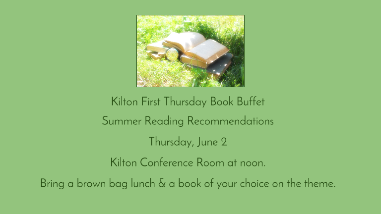 Kilton First Thursday Book Buffet  Summer Reading Recommendations  Thursday, June 2  Kilton Conference Room at noon.  Bring a brown bag lunch &  a book of your choice on the theme.