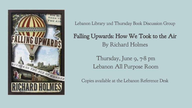 Falling Upwards: how we took to the air  Richard Holmes  Flying, from dream to reality; Thursday June 9 Lebanon APR 7:00 p.m.