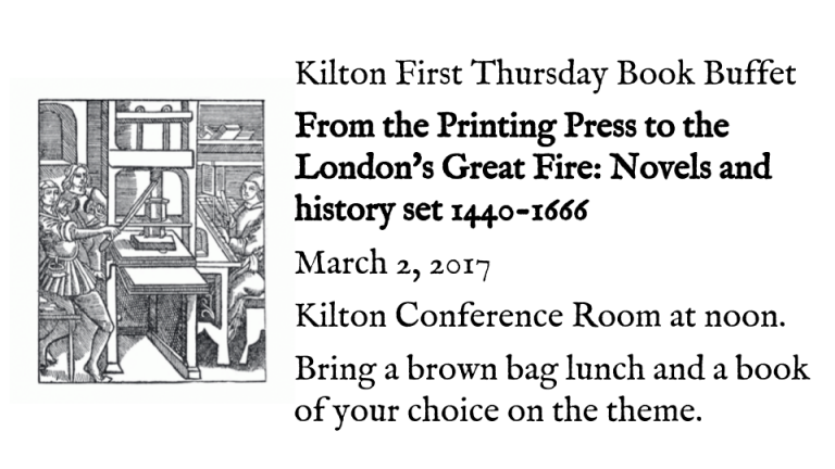 Kilton First Thursday Book Buffet  From the Printing Press to the London's Great Fire: Novels and history set 1440-1666   March 2, 2017  Kilton Conference Room at noon.  Bring a brown bag lunch and a book of your choice on the theme.