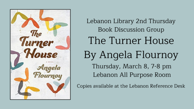 Lebanon Library 2nd Thursday  Book Discussion Group The Turner House By Angela Flournoy  Thursday, March 8, 7-8 pm    Lebanon All Purpose Room  Copies available at the Lebanon Reference Desk