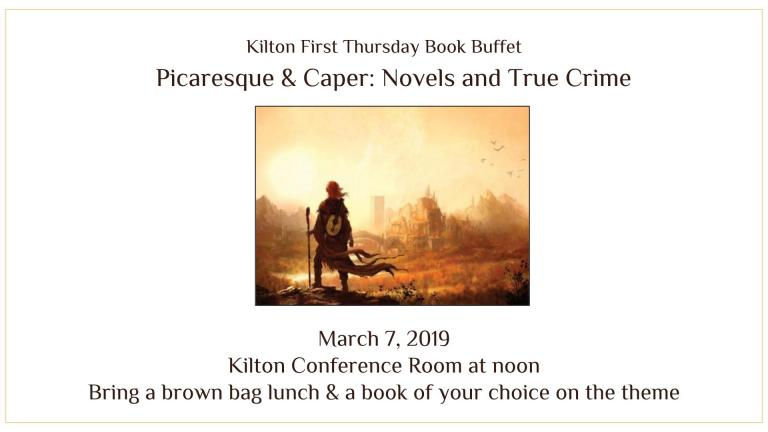 Kilton First Thursday Book Buffet     Picaresque & Caper: Novels and True Crime            March 7, 2019 Kilton Conference Room at noon Bring a brown bag lunch & a book of your choice on the theme