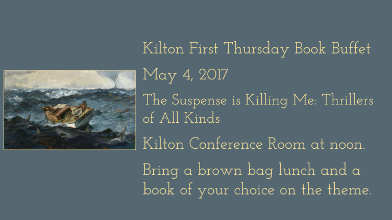 Kilton First Thursday Book Buffet  May 4, 2017  The Suspense is Killing Me: Thrillers of All Kinds  Kilton Conference Room at noon.  Bring a brown bag lunch and a book of your choice on the theme.