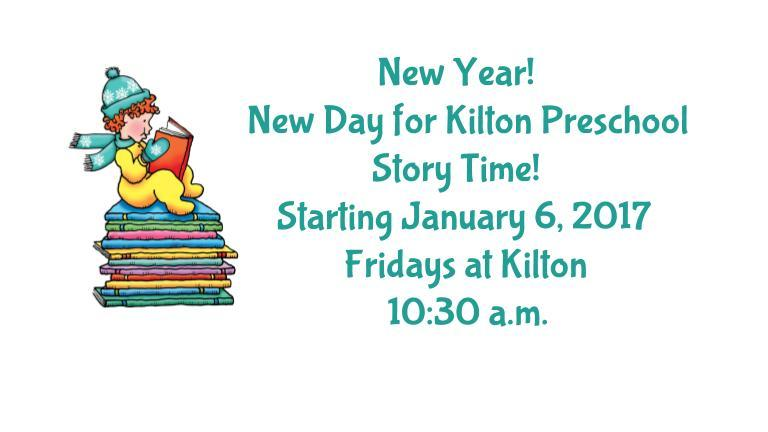 New Year! New Story Time! Preschool Story Time Starting January 6, 2017  Fridays at Kilton  at 10:30 a.m.