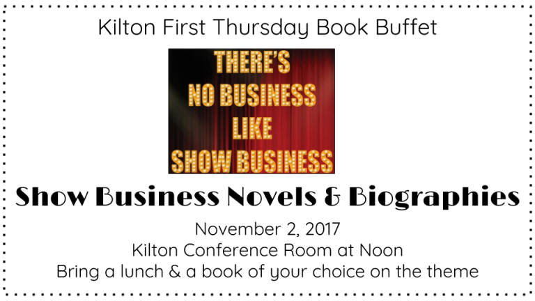 Kilton First Thursday Book Buffet      Show Business Novels & Biographies   November 2, 2017  Kilton Conference Room at Noon Bring a lunch & a book of your choice on the theme