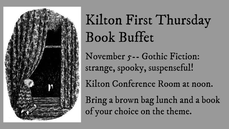 Kilton First Thursday Book Buffet  November 5-- Gothic Fiction: strange, spooky, suspenseful!  Kilton Conference Room at noon.  Bring a brown bag lunch and a book of your choice on the theme.