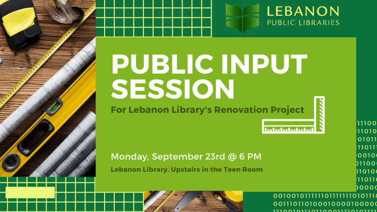 Public Input Session for Lebanon Library's renovation project. Monday, Sept. 23, 2019 at 6PM. Lebanon Library, 9 East Park St. Lebanon. in the Teen Room.