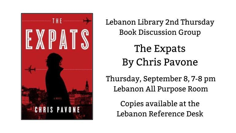 Lebanon Library 2nd Thursday  Book Discussion Group  The Expats By Chris Pavone   Thursday, September 8, 7-8 pm    Lebanon All Purpose Room  Copies available at the  Lebanon Reference Desk