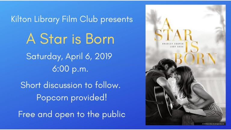 Kilton Library Film Club is hosting its second screening with A Star is Born! Saturday, April 6, 2019 at 6:00 p.m. Attendance is free and there will be popcorn! After the film there will be a brief discussion. All are welcome!