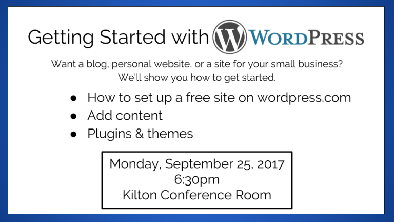 Getting started with WordPress. Want a blog, personal website, or a site for your small business?  We'll show you how to get started. Monday, September 25, 2017 - 6:30pm Kilton Conference Room