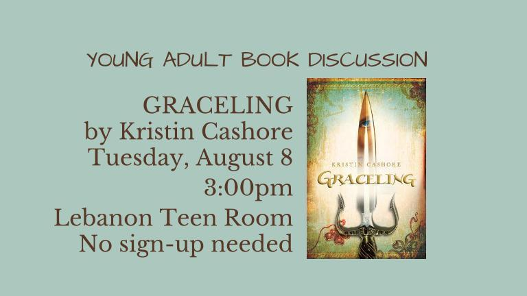 GRACELING  by Kristin Cashore Tuesday, August 8 3:00pm Lebanon Teen Room No sign-up needed