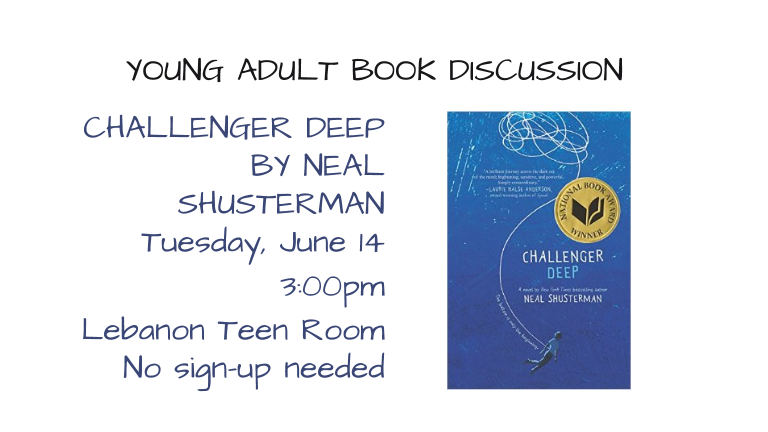 Challenger Deep by Neal Shusterman  Tuesday, June 14 at 3:00pm  Lebanon Teen Room  No sign-up needed