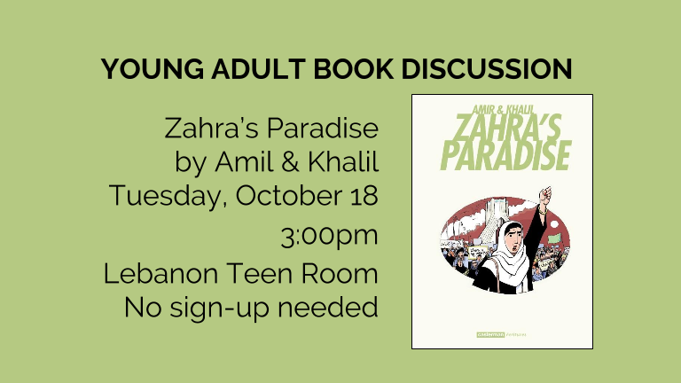 Zahra's Paradise by Amil & Khalil Tuesday, October 18 3:00pm Lebanon Teen Room No sign-up needed