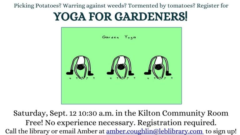 ga for Gardeners Sat. September 12 at 10:30 in the Kilton Community Room. Call 298-8544 to sign up.